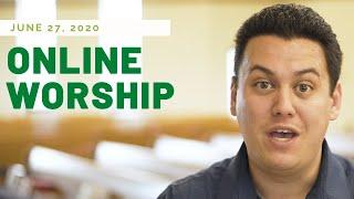 June 27, 2020 - Online Worship