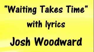 JOSH WOODWARD - Waiting Takes Time LYRICS SING-A-LONG 🎵