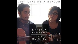 Just Give Me A Reason (Pink ft. Nate Ruess) - Daniela Andrade x New Heights