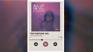 The Fortune & KEL - All up on You (Official Audio)
