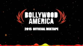 Bollywood America Official Mixtape 2015: PART ONE