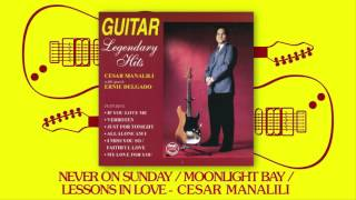 Cesar Manalili - Never on Sunday / Moonlight Bay / Lessons In Love