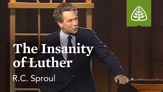 The Insanity of Luther: The Holiness of God with R.C. Sproul