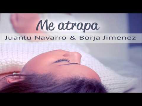 Juanlu Navarro & Borja Jimenez - Me Atrapa