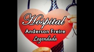 Anderson Freire-Meu hospital (legendada)