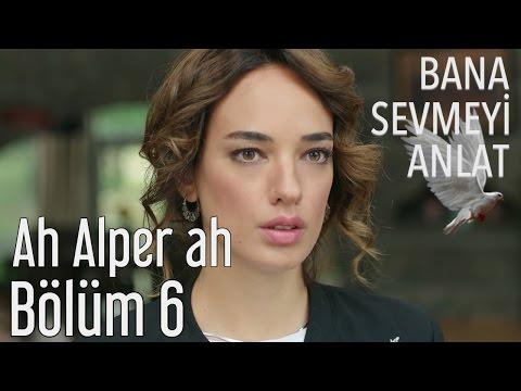 Bana Sevmeyi Anlat 6. Bölüm - Ah Alper Ah