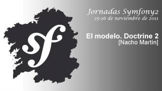 El Modelo. Doctrine 2 [Nacho Martin] (Jornadas Symfony2 - Vigo)