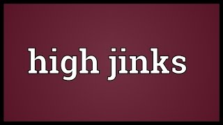 High jinks Meaning