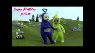 Teletubbies~Happy Birthday Bella ♥♥♥♥