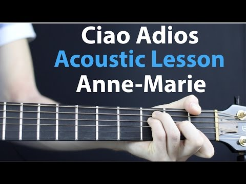 Ciao Adios - Anne-Marie: Acoustic Guitar Lesson