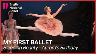 My First Ballet: Sleeping Beauty – Aurora's Birthday (Extract) | English National Ballet