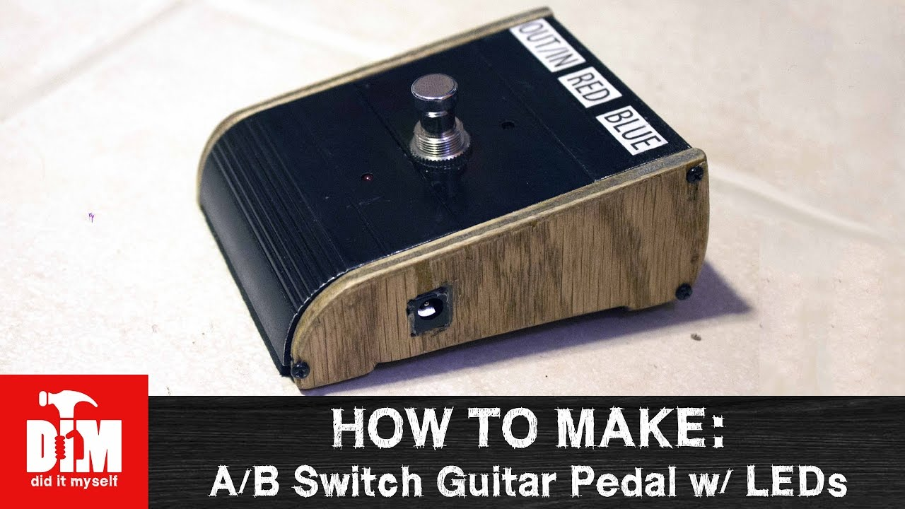 how to make: a/b switch guitar pedal w/ leds