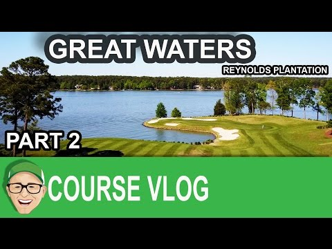 Great Waters GC - Reynolds Plantation Part 2