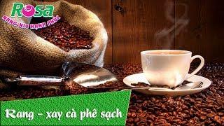 Rang xay cà phê mộc, cà phê pha máy, cà phê túi lọc, cà phê capsule - Anh Nhường