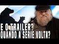 QUANDO GAME OF THRONES VOLTA? E O TRAILER? - Notícias Game of Thrones