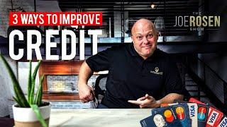 3 Ways To Improve Credit - The Joe Rosen Show: Ep55