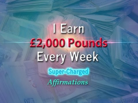 I Earn £2000 Pounds Every Week - Super-Charged Affirmations