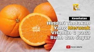 Hindari Tindakan Yang Merusak Vitamin C pada Buah dan Sayur