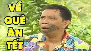 Cười Lộn Ruột | Về Quê Ăn Tết Full HD | Hài Bảo Chung, Tấn Beo, Bảo Quốc Mới Hay Nhất