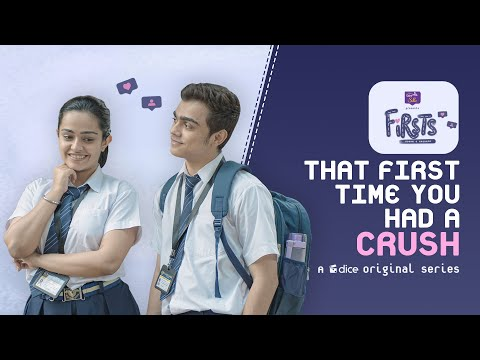 Dice Media | Firsts | Web Series | S01E01 - That First Time You Had A Crush