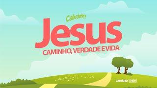 Jesus é o caminho, a verdade e a vida!