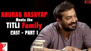 Anurag Kashyap meets Titli Family - Cast - Part 1