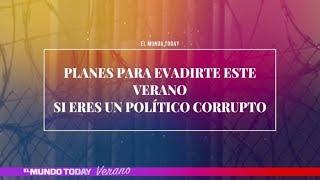 Planes para evadirte este verano si eres un político corrupto | El Mundo Today 24H