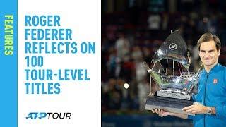 Roger Federer Reflects on 100 Tour-Level Titles