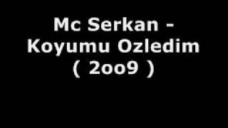 Mc Serkan - Koyumu Ozledim