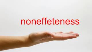 How to Pronounce noneffeteness - American English
