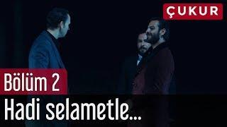 Çukur 2. Bölüm - Hadi Selametle...