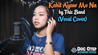 This Band - Kahit Ayaw Mo Na (Vocal Cover)