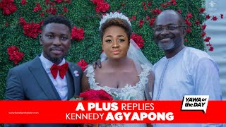 Yawa Of The Day: A Plus Replies Kennedy Agyapong After Tracey Boakye Exposé
