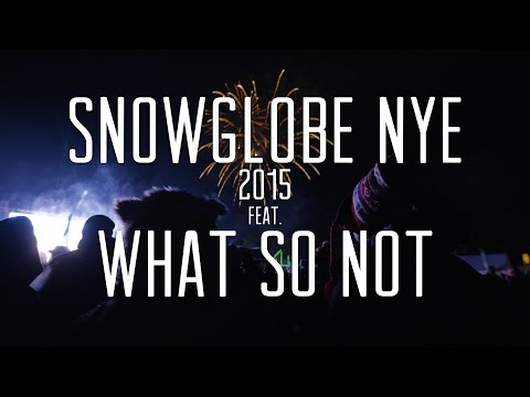 SnowGlobe NYE (2015) featuring What So Not