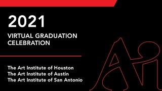 Virtual Graduation Celebration 2021   The Art Institute of  Houston, Austin, & San Antonio