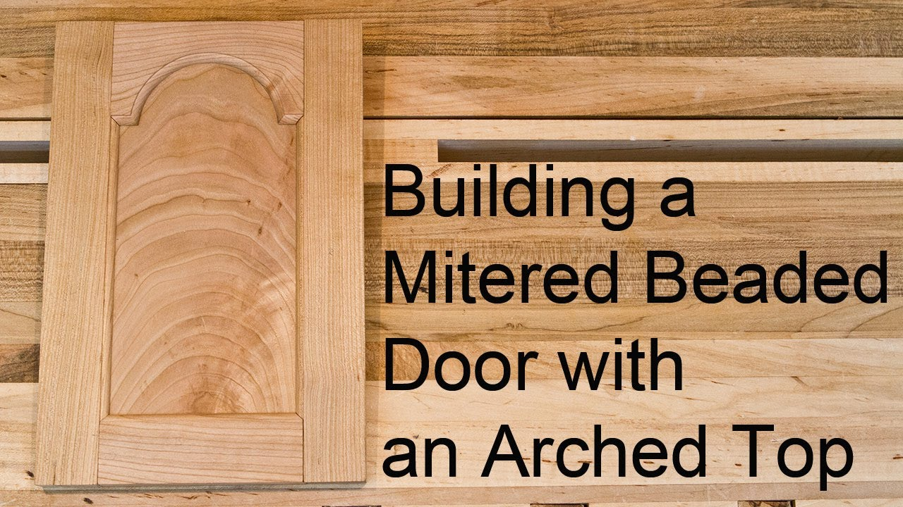 Building A Mitered Beaded Door With An Arched Top Rail   YouTube