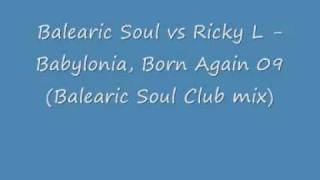 Balearic Soul vs Ricky L - Babylonia, Born Again 09 (Balearic Soul Club mix)