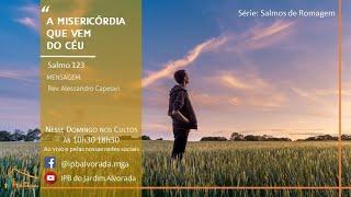Culto Vespertino 02/05/2021 - A Misericórdia que vem do céu - Rev. Alessandro Capelari