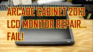 Arcade Cabinet Build 2013 - Part 2 - Lcd Monitor Repair... Fail!