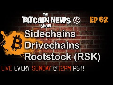 The Bitcoin News Show #62 - Sidechains, Drivechains and RSK