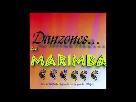 Marimba La Reyna De Chiapas - Danzones Con Marimba (Disco Completo)