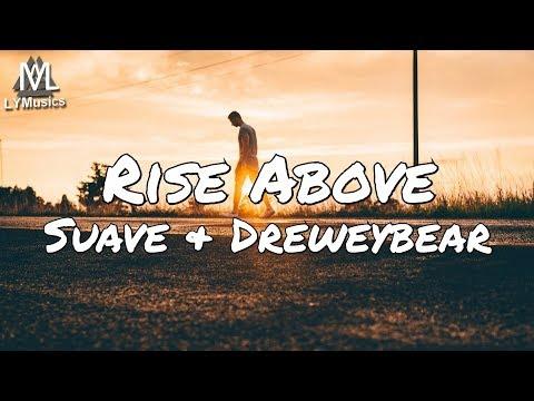 Suave & Dreweybear - Rise Above (Lyrics)
