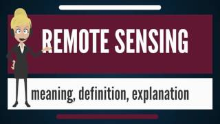 What is REMOTE SENSING? What does REMOTE SENSING mean? REMOTE SENSING meaning & explanation
