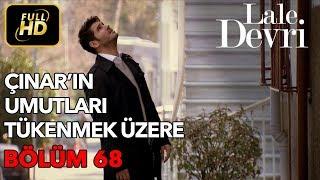 Lale Devri 68. Bölüm / Full HD (Tek Parça) - Çınar'ın Umutları Tükenmek Üzere