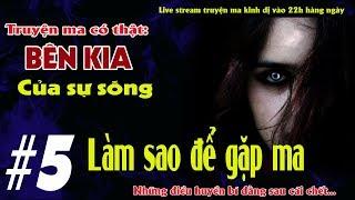 LÀM SAO ĐỂ GẶP MA -TRUYỆN MA KINH DỊ CÓ THẬT BÊN KIA CỦA SỰ SỐNG TẬP 5 - Live stream Quàng A Tũn