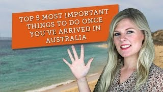 moving to australia top 5 most important things when you arrive