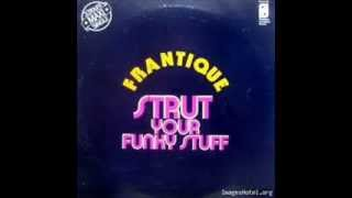 FRANTIQUE - STRUT YOUR FUNKY STUFF - GETTING SERIOUS