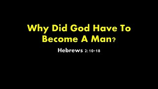 Why Did God Have To Become A Man?