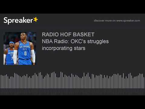 NBA Radio: OKC's struggles incorporating stars