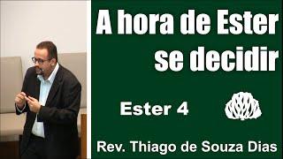 Ester 4: A hora de Ester se decidir - Rev. Thiago de Souza Dias.